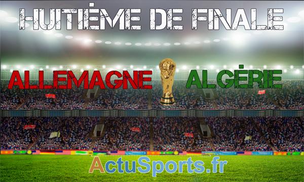Date et heure du match allemagne alg rie 1 8 de finale - Algerie allemagne coupe du monde 2014 ...