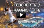 vidéo résumé federer raonic master londres 2014